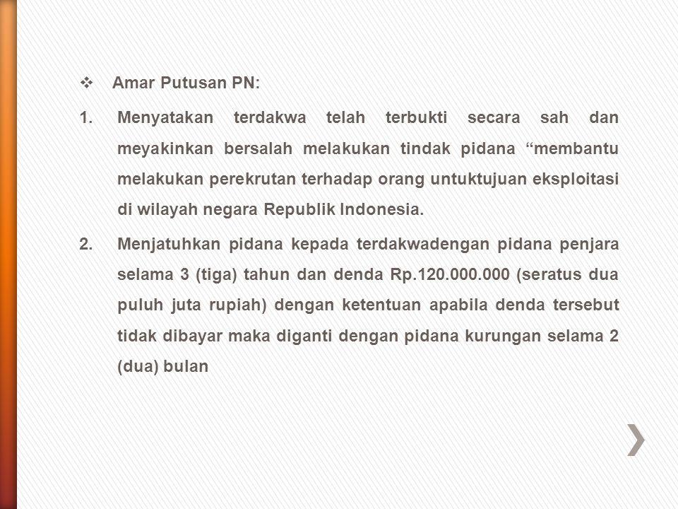 " Amar Putusan PN: 1.Menyatakan terdakwa telah terbukti secara sah dan meyakinkan bersalah melakukan tindak pidana ""membantu melakukan perekrutan terh"