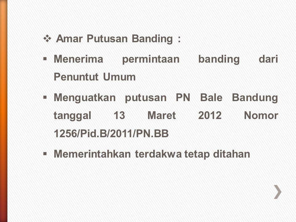  Amar Putusan Banding :  Menerima permintaan banding dari Penuntut Umum  Menguatkan putusan PN Bale Bandung tanggal 13 Maret 2012 Nomor 1256/Pid.B/