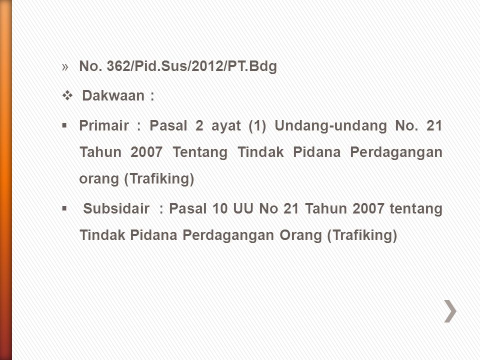 »No. 362/Pid.Sus/2012/PT.Bdg  Dakwaan :  Primair : Pasal 2 ayat (1) Undang-undang No. 21 Tahun 2007 Tentang Tindak Pidana Perdagangan orang (Trafiki