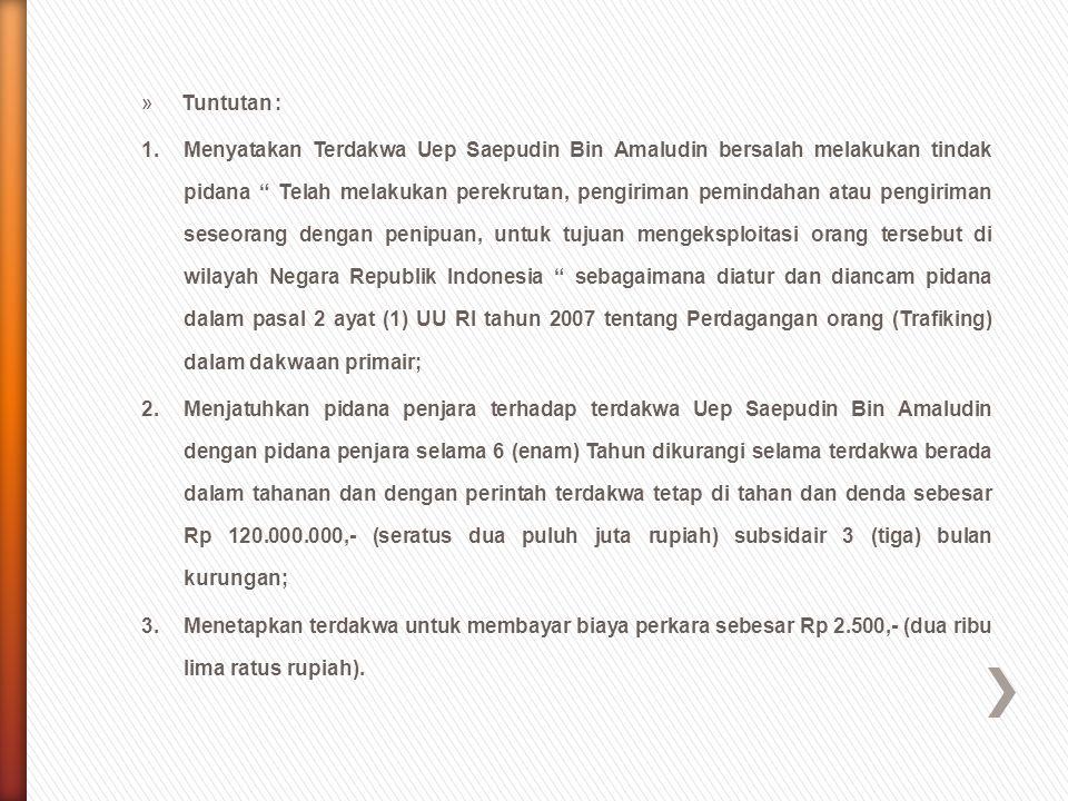 """»Tuntutan : 1.Menyatakan Terdakwa Uep Saepudin Bin Amaludin bersalah melakukan tindak pidana """" Telah melakukan perekrutan, pengiriman pemindahan atau"""