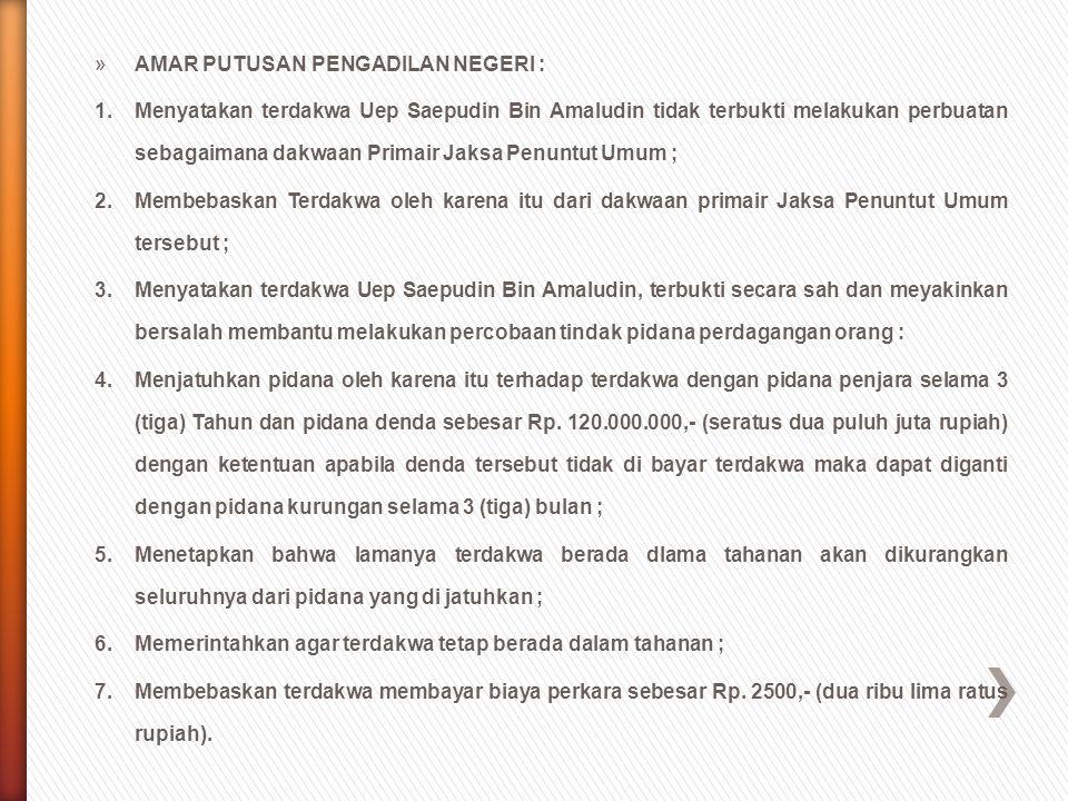 »AMAR PUTUSAN PENGADILAN NEGERI : 1.Menyatakan terdakwa Uep Saepudin Bin Amaludin tidak terbukti melakukan perbuatan sebagaimana dakwaan Primair Jaksa