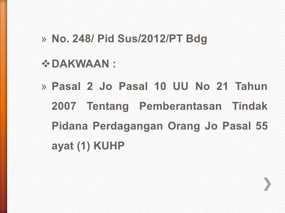 »No. 248/ Pid Sus/2012/PT Bdg  DAKWAAN : »Pasal 2 Jo Pasal 10 UU No 21 Tahun 2007 Tentang Pemberantasan Tindak Pidana Perdagangan Orang Jo Pasal 55 a