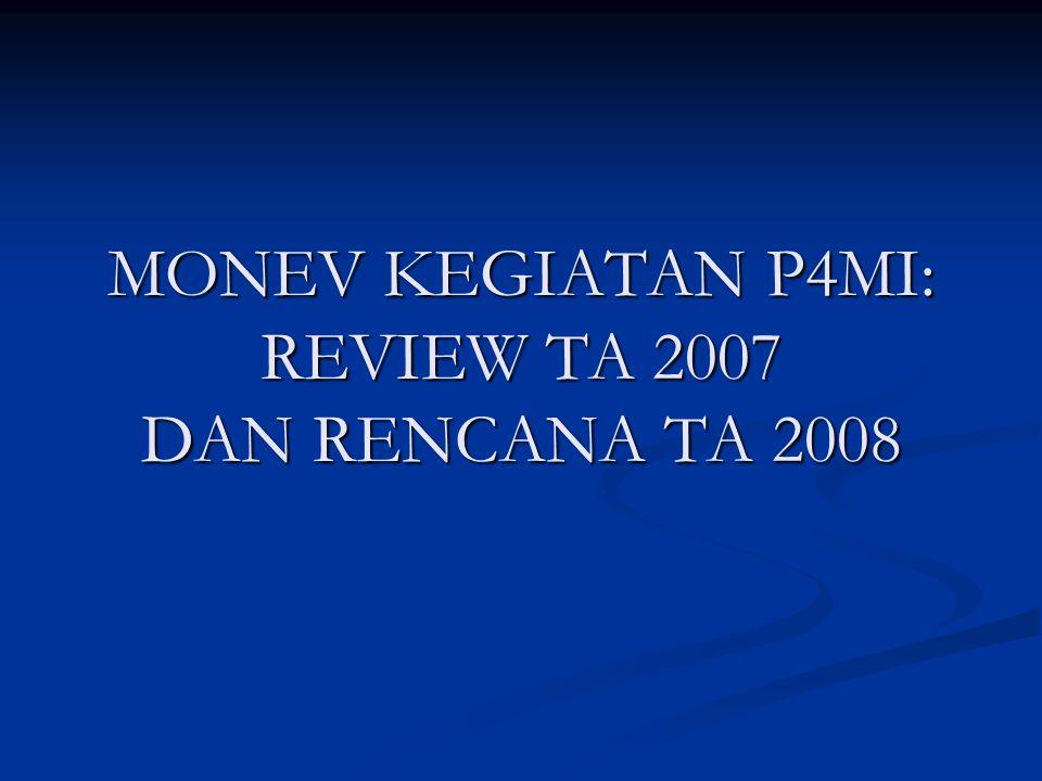 Tujuan Monev: ● Untuk mengetahui kesesuaian rencana dengan realisasi kegiatan, serta kinerja P4MI, ● Hasil Monev sebagai bahan bagi PJ-P4MI untuk mengambil kebijakan guna perbaikan kegiatan yang sedang berjalan dan/atau perencanaan ke depan.