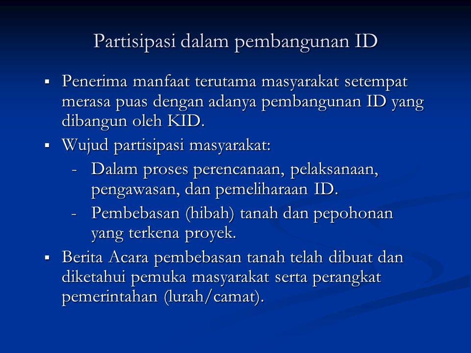 Partisipasi dalam pembangunan ID  Penerima manfaat terutama masyarakat setempat merasa puas dengan adanya pembangunan ID yang dibangun oleh KID.  Wu