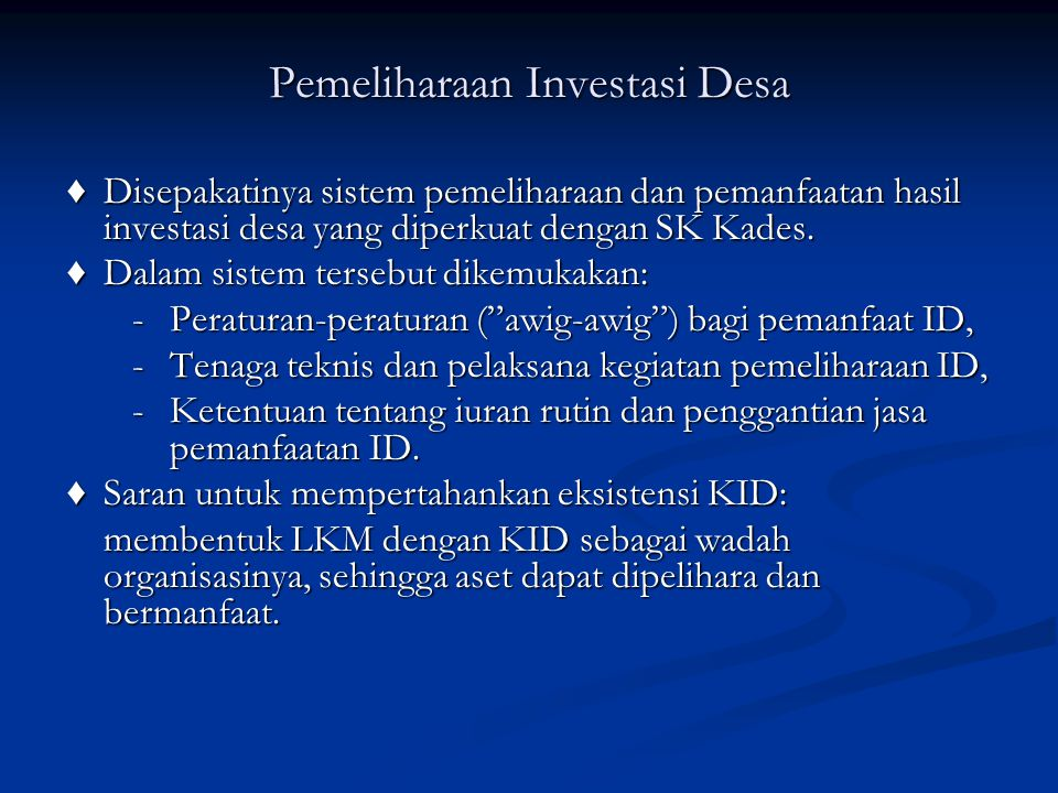 Pemeliharaan Investasi Desa ♦Disepakatinya sistem pemeliharaan dan pemanfaatan hasil investasi desa yang diperkuat dengan SK Kades. ♦ Dalam sistem ter