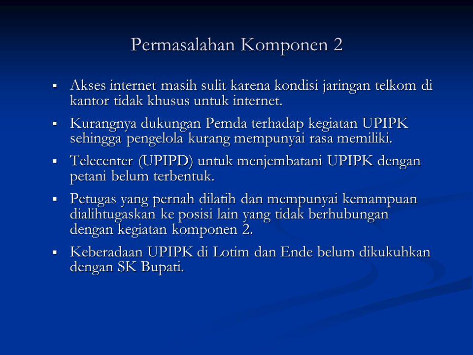 Permasalahan Komponen 2  Akses internet masih sulit karena kondisi jaringan telkom di kantor tidak khusus untuk internet.