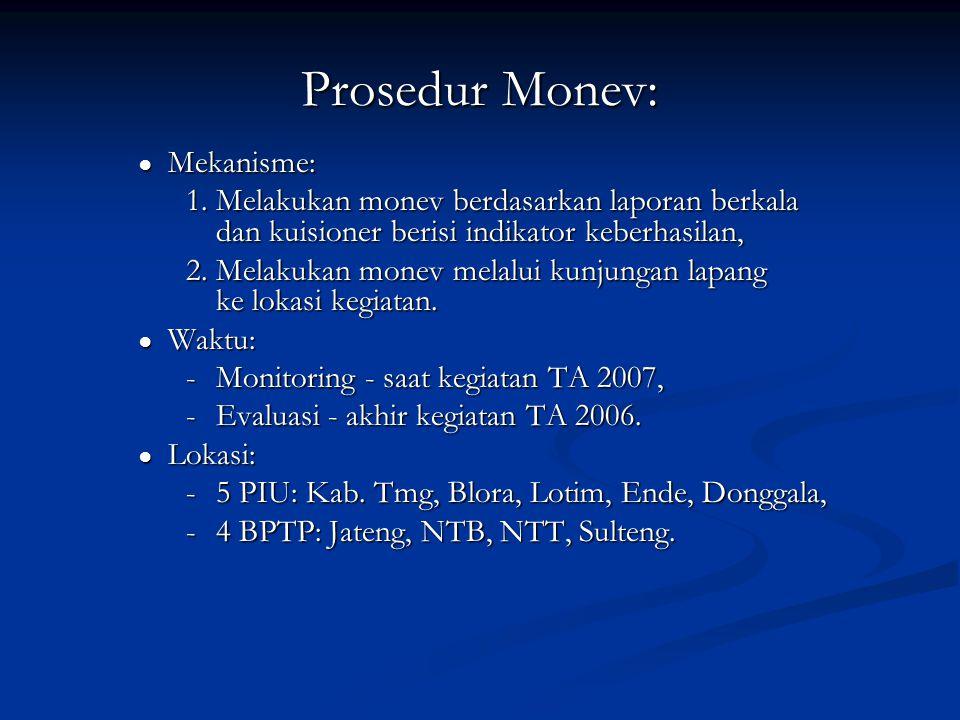 Prosedur Monev: ● Mekanisme: 1. Melakukan monev berdasarkan laporan berkala dan kuisioner berisi indikator keberhasilan, 1. Melakukan monev berdasarka