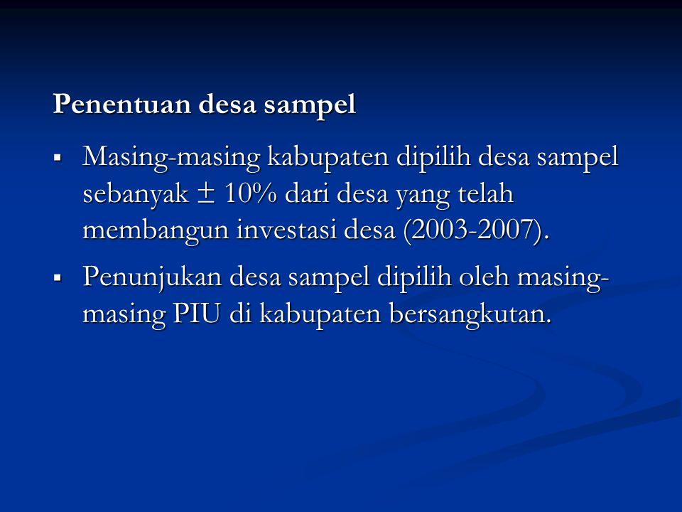 Penentuan desa sampel  Masing-masing kabupaten dipilih desa sampel sebanyak ± 10% dari desa yang telah membangun investasi desa (2003-2007).  Penunj