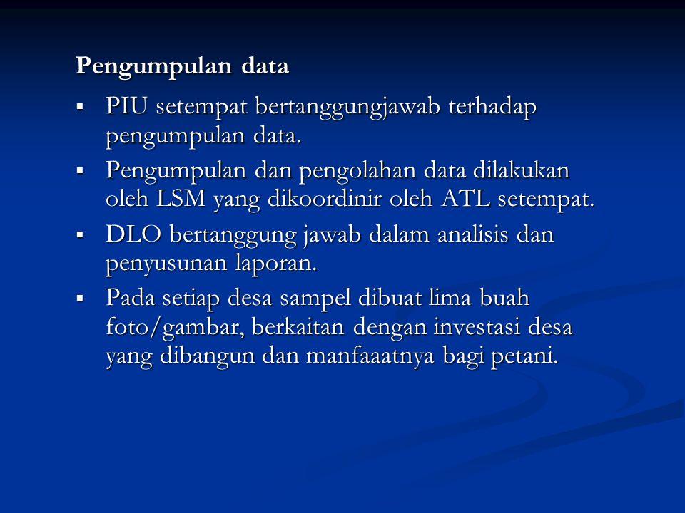 Pengumpulan data  PIU setempat bertanggungjawab terhadap pengumpulan data.  Pengumpulan dan pengolahan data dilakukan oleh LSM yang dikoordinir oleh