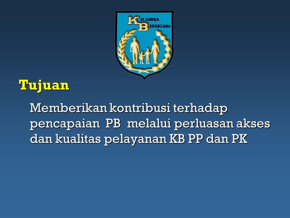 Tujuan Memberikan kontribusi terhadap pencapaian PB melalui perluasan akses dan kualitas pelayanan KB PP dan PK