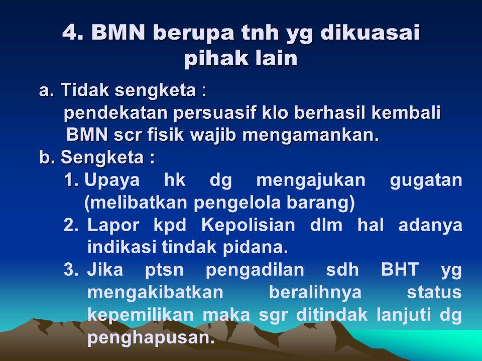 3. BMN berupa tanah yg dlm penguasaan K/L yg berupa tanah : a. Memp. Dok kepemilikan b. KPB/PB bertgg jwb utk menjaga dan mengamankan dr pemanfaatan o