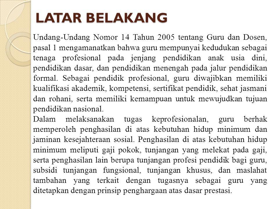 LATAR BELAKANG Undang-Undang Nomor 14 Tahun 2005 tentang Guru dan Dosen, pasal 1 mengamanatkan bahwa guru mempunyai kedudukan sebagai tenaga profesion
