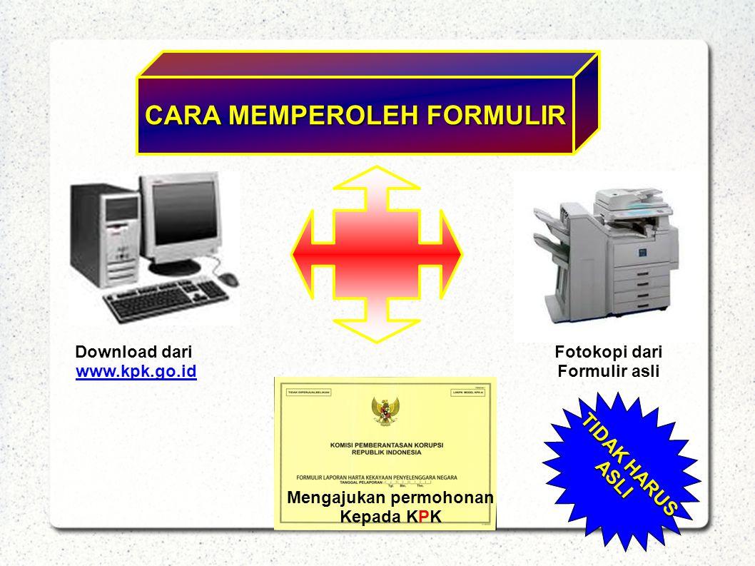 CARA MEMPEROLEH FORMULIR Download dari www.kpk.go.id Fotokopi dari Formulir asli Mengajukan permohonan Kepada KPK TIDAK HARUS ASLI