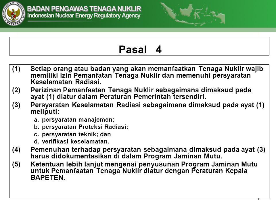 Pasal 4 (1)Setiap orang atau badan yang akan memanfaatkan Tenaga Nuklir wajib memiliki izin Pemanfatan Tenaga Nuklir dan memenuhi persyaratan Keselamatan Radiasi.