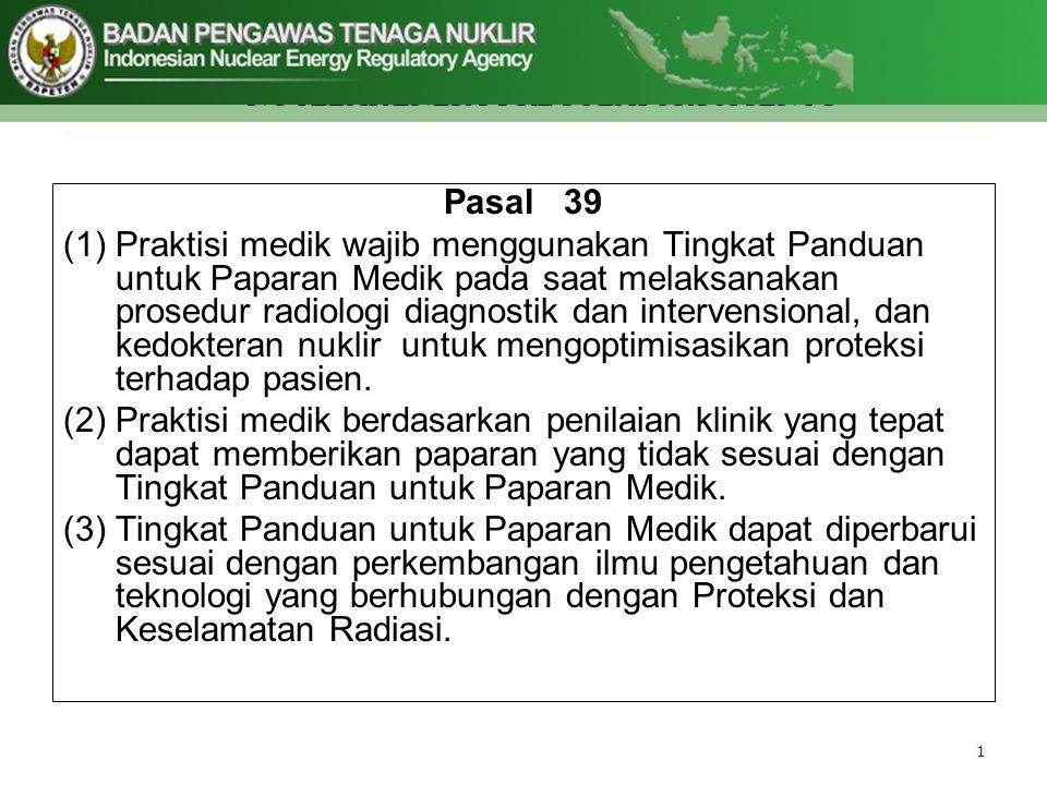 Pasal 39 (1)Praktisi medik wajib menggunakan Tingkat Panduan untuk Paparan Medik pada saat melaksanakan prosedur radiologi diagnostik dan intervension