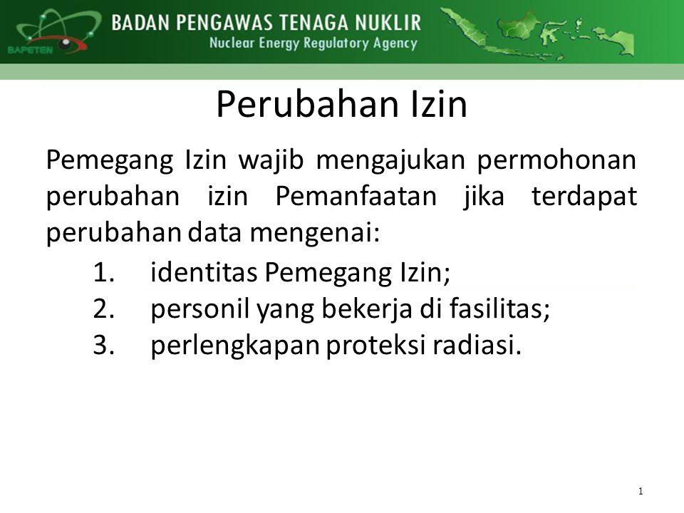 Perubahan Izin Pemegang Izin wajib mengajukan permohonan perubahan izin Pemanfaatan jika terdapat perubahan data mengenai: 1.