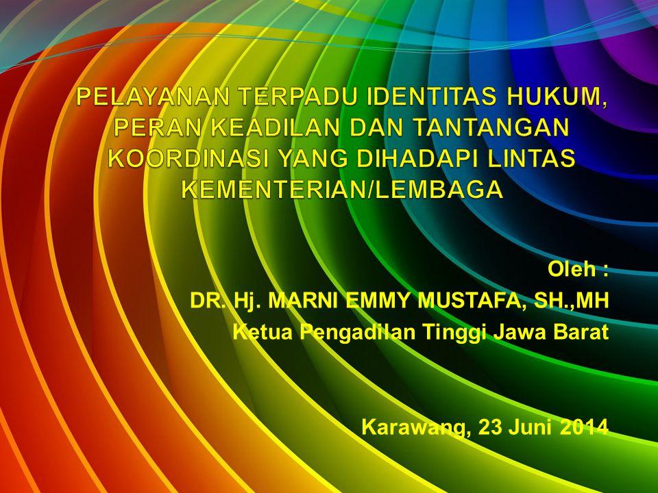 Oleh : DR. Hj. MARNI EMMY MUSTAFA, SH.,MH Ketua Pengadilan Tinggi Jawa Barat Karawang, 23 Juni 2014