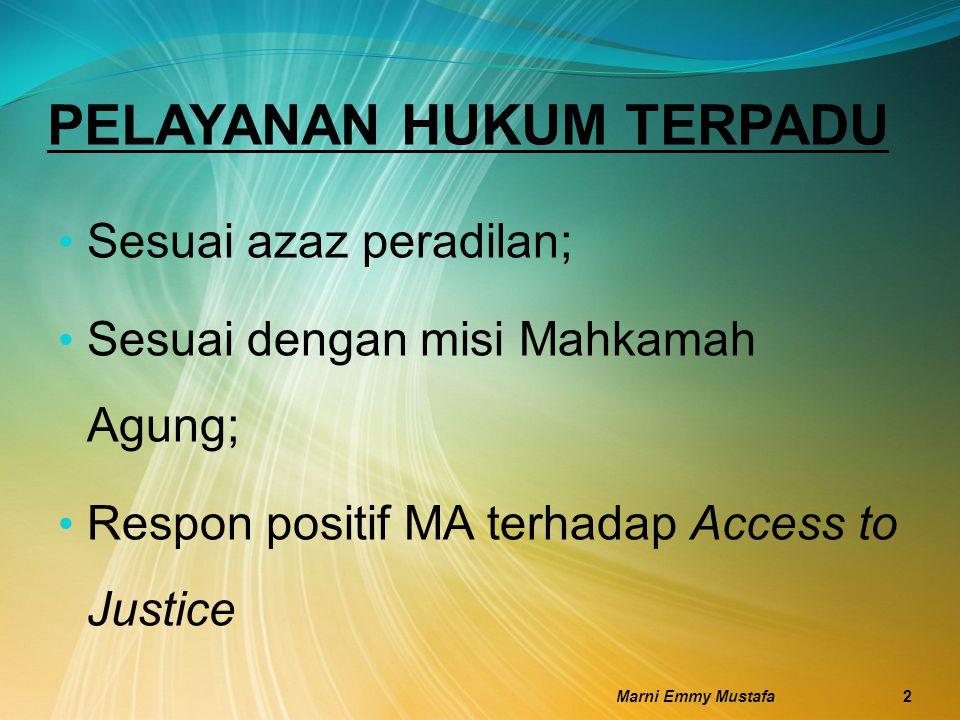 PELAYANAN HUKUM TERPADU Sesuai azaz peradilan; Sesuai dengan misi Mahkamah Agung; Respon positif MA terhadap Access to Justice Marni Emmy Mustafa2