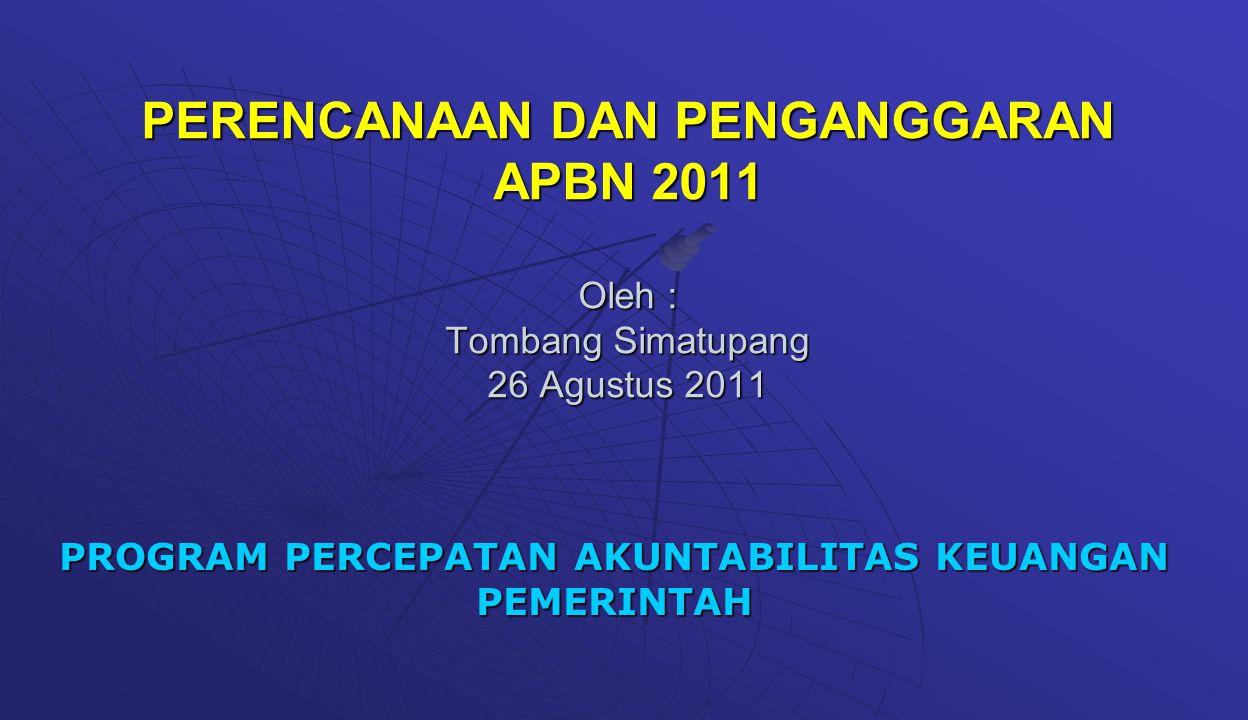PERENCANAAN DAN PENGANGGARAN APBN 2011 Oleh : Tombang Simatupang 26 Agustus 2011 PROGRAM PERCEPATAN AKUNTABILITAS KEUANGAN PEMERINTAH