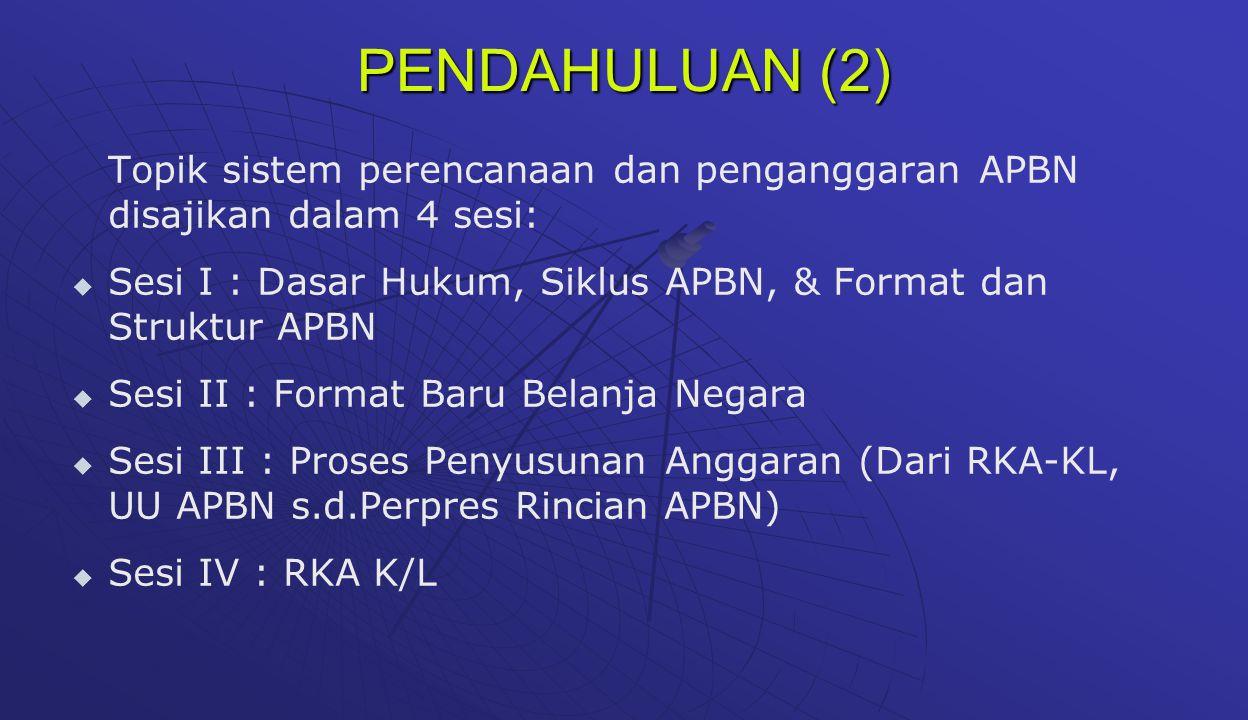 PENDAHULUAN (2) Topik sistem perencanaan dan penganggaran APBN disajikan dalam 4 sesi:   Sesi I : Dasar Hukum, Siklus APBN, & Format dan Struktur AP