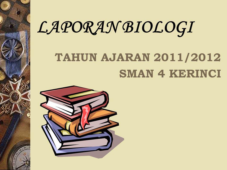 LAPORAN BIOLOGI TAHUN AJARAN 2011/2012 SMAN 4 KERINCI