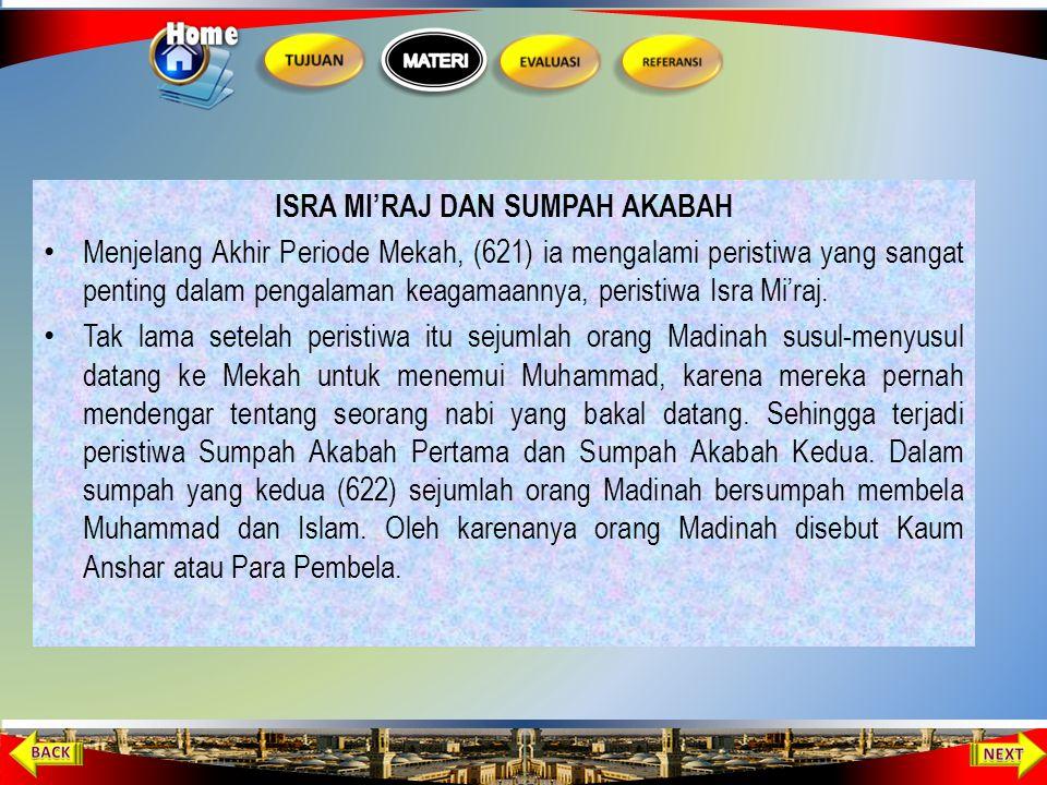 ISRA MI'RAJ DAN SUMPAH AKABAH Menjelang Akhir Periode Mekah, (621) ia mengalami peristiwa yang sangat penting dalam pengalaman keagamaannya, peristiwa Isra Mi'raj.