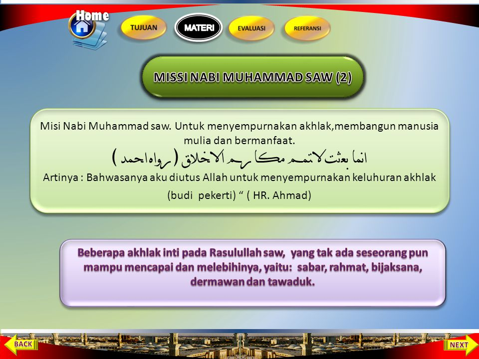 Misi Nabi Muhammad saw yang utama adalah untuk mengajarkan keesaan Allah. Artinya : Katakanlah Dialah Allah yang Maha Esa (QS al Ikhlas ayat 1) Misi N