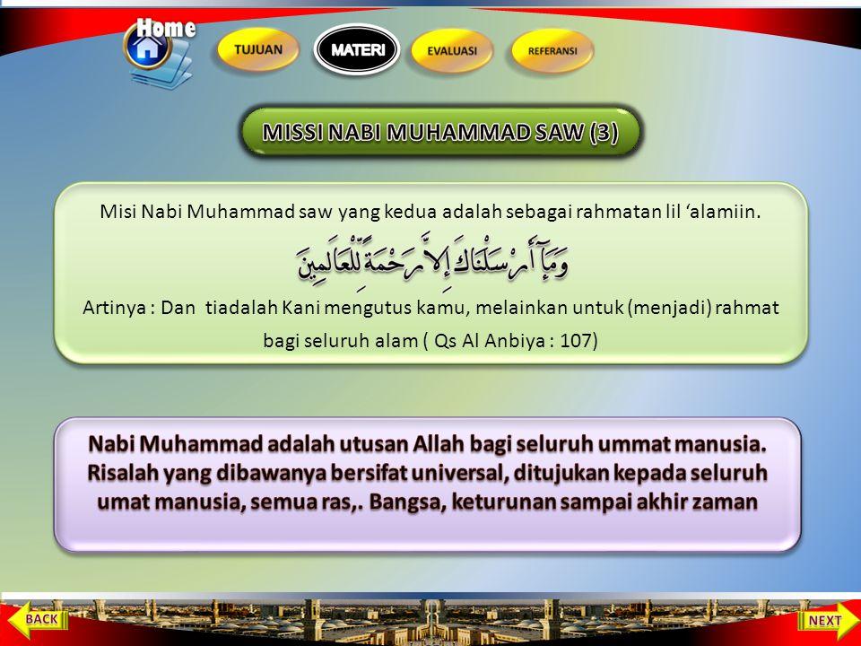 Misi Nabi Muhammad saw. Untuk menyempurnakan akhlak,membangun manusia mulia dan bermanfaat. ﺍﻧﻤﺎ ﺑﻌﺛﺖ ﻻﺘﻤﻢ ﻣﻜﺎ ﺮﻢ ﺍﻻﺨﻼﻖ ﴿ ﺮﻮﺍﻩ ﺍﺤﻤﺪ ﴾ Artinya : Bahwas