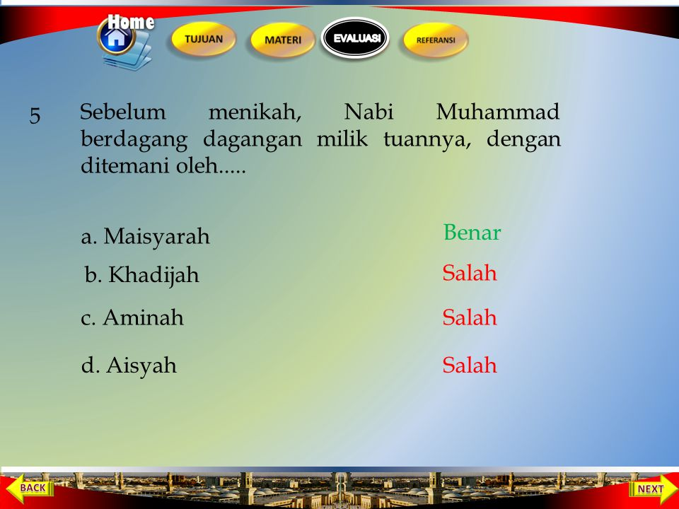 Nabi Muhammmad di tinggal oleh kakeknya pada tahun.... 4 a. 10 tahun b. 9 tahun d. 7 tahun c. 8 tahun Salah Benar Salah