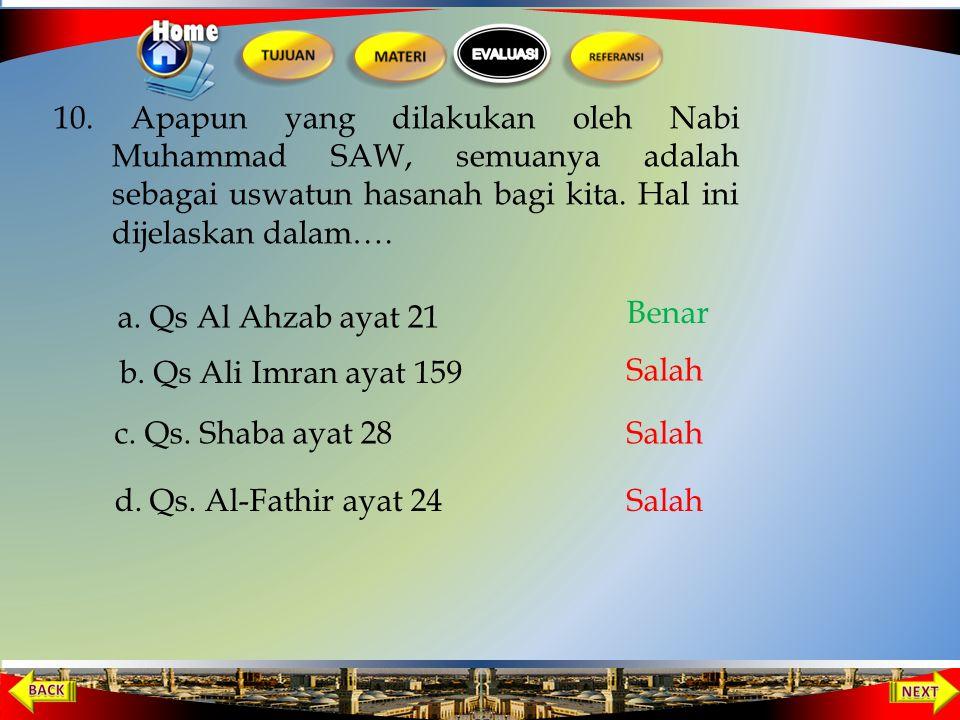9. Nabi yang mendirikan ka'bah adalah …. a. Ibrahim dan Muhammad b. Ismail dan Muhammad c. Ibrahim Dan Ismail d. Ismail dan Muhammad Salah Benar Salah