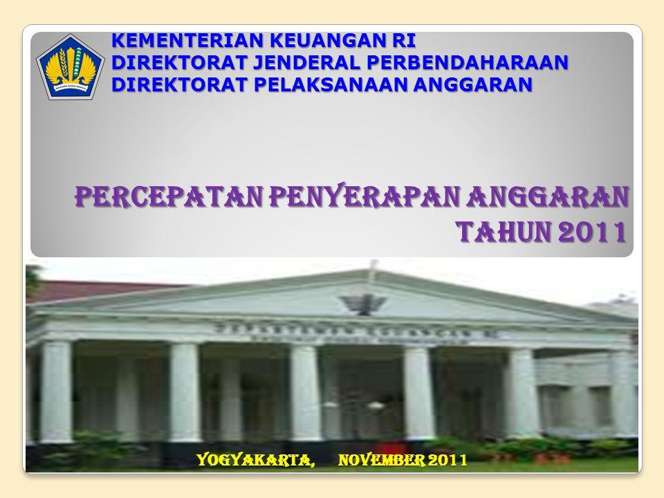 PERCEPATAN PENYERAPAN ANGGARAN TAHUN 2011 KEMENTERIAN KEUANGAN RI DIREKTORAT JENDERAL PERBENDAHARAAN DIREKTORAT PELAKSANAAN ANGGARAN YOGYAKARTA, NOVEM