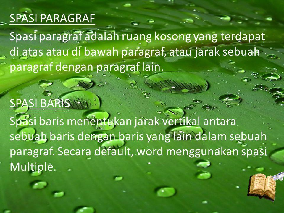 SPASI PARAGRAF Spasi paragraf adalah ruang kosong yang terdapat di atas atau di bawah paragraf, atau jarak sebuah paragraf dengan paragraf lain. SPASI