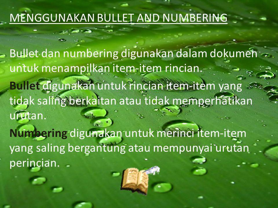 MENGGUNAKAN BULLET AND NUMBERING Bullet dan numbering digunakan dalam dokumen untuk menampilkan item-item rincian. Bullet digunakan untuk rincian item