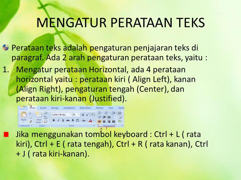 MENGATUR PERATAAN TEKS Perataan teks adalah pengaturan penjajaran teks di paragraf. Ada 2 arah pengaturan perataan teks, yaitu : 1.Mengatur perataan H
