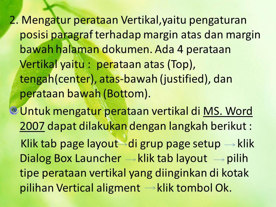 2. Mengatur perataan Vertikal,yaitu pengaturan posisi paragraf terhadap margin atas dan margin bawah halaman dokumen. Ada 4 perataan Vertikal yaitu :