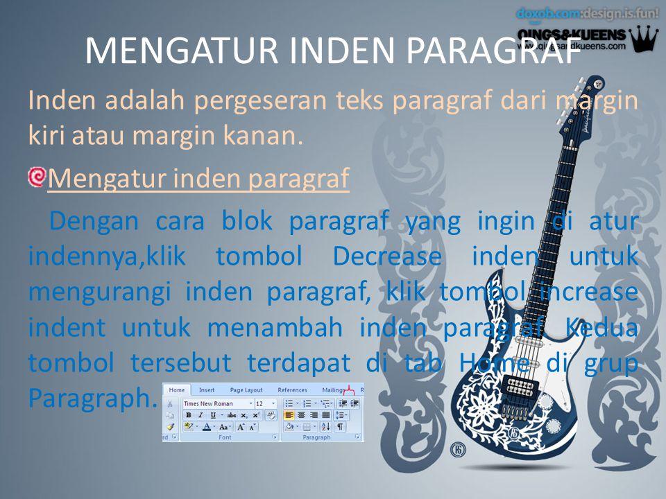 MENGATUR INDEN PARAGRAF Inden adalah pergeseran teks paragraf dari margin kiri atau margin kanan. Mengatur inden paragraf Dengan cara blok paragraf ya