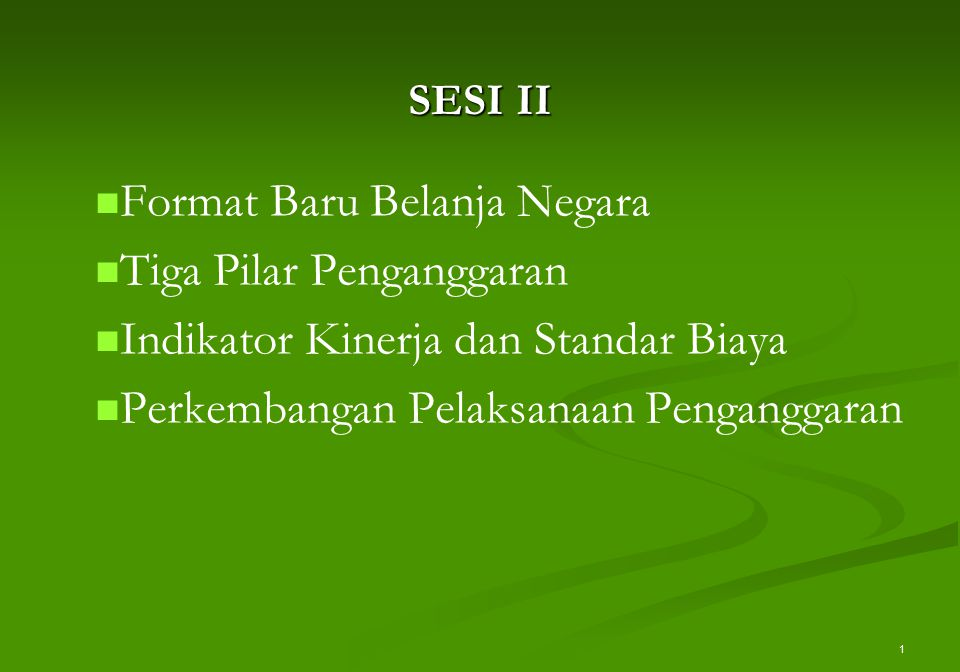 1 SESI II Format Baru Belanja Negara Tiga Pilar Penganggaran Indikator Kinerja dan Standar Biaya Perkembangan Pelaksanaan Penganggaran