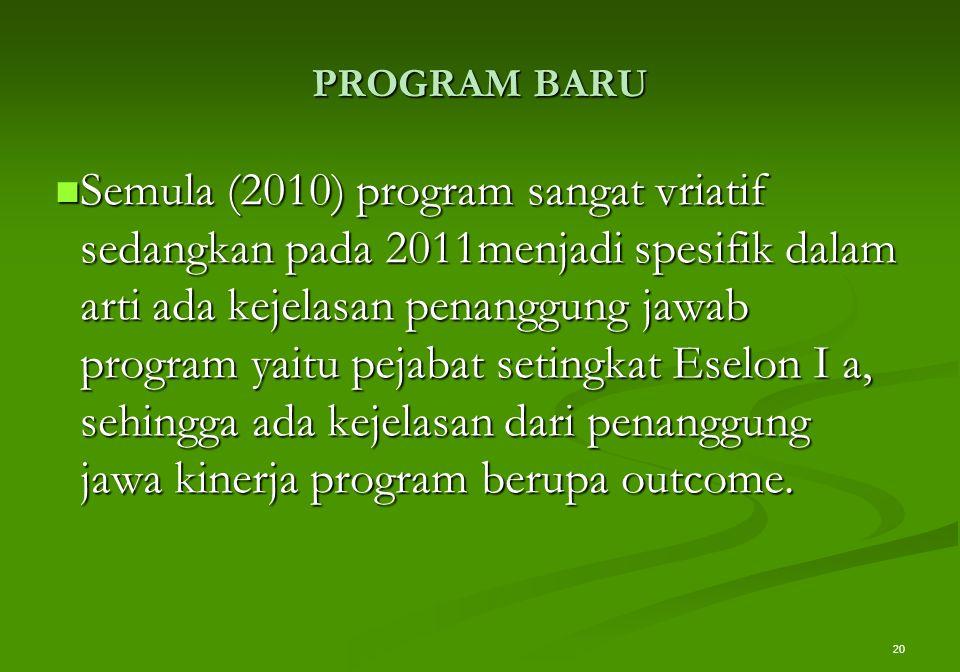 PROGRAM BARU Semula (2010) program sangat vriatif sedangkan pada 2011menjadi spesifik dalam arti ada kejelasan penanggung jawab program yaitu pejabat
