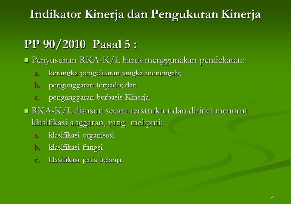 28 Indikator Kinerja dan Pengukuran Kinerja PP 90/2010 Pasal 5 : Penyusunan RKA-K/L harus menggunakan pendekatan: Penyusunan RKA-K/L harus menggunakan