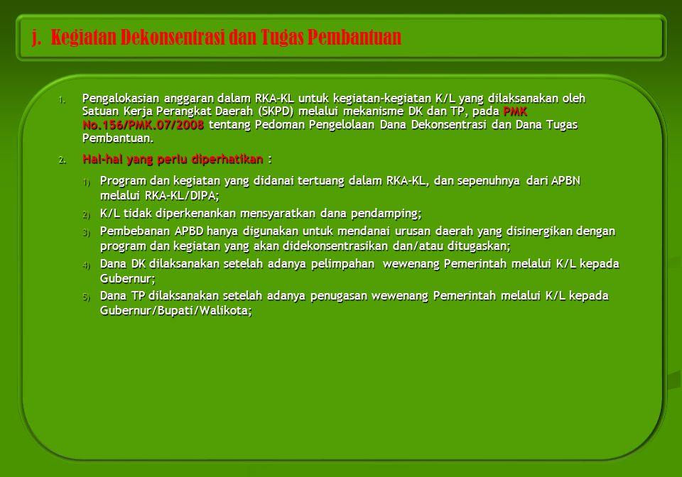 j. Kegiatan Dekonsentrasi dan Tugas Pembantuan 1. Pengalokasian anggaran dalam RKA-KL untuk kegiatan-kegiatan K/L yang dilaksanakan oleh Satuan Kerja
