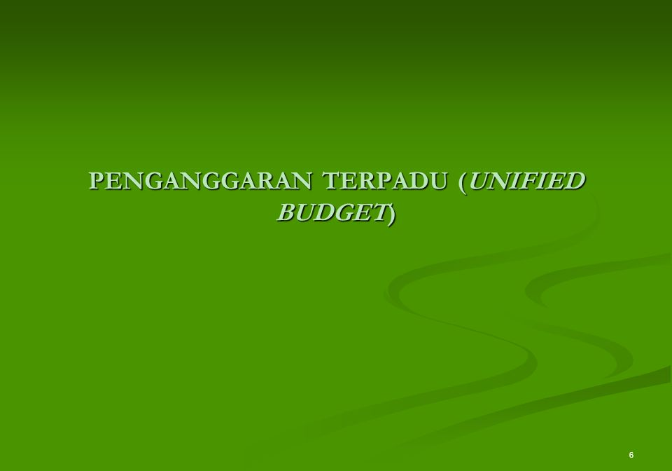 7 PENGANGGARAN TERPADU 1.Penyusunan rencana keuangan tahunan yang dilakukan secara terintegrasi untuk seluruh jenis belanja guna melaksanakan kegiatan pemerintahan yang didasarkan pada prinsip pencapaian efisiensi alokasi dana.