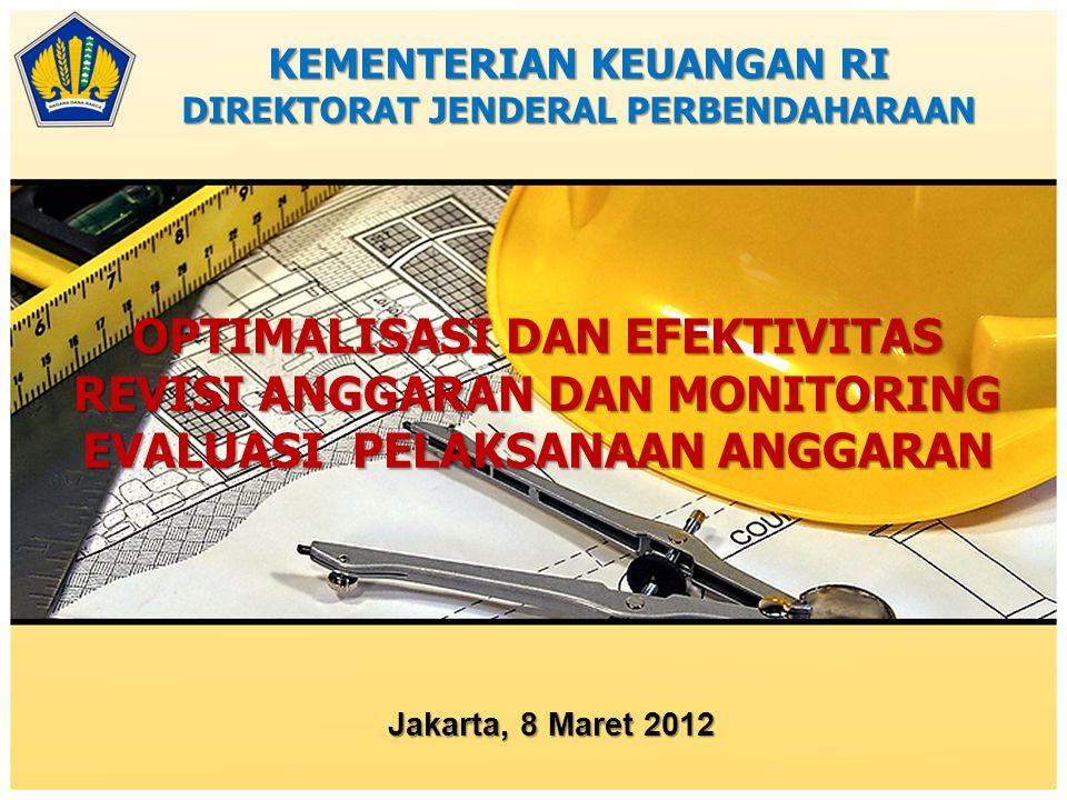 OPTIMALISASI DAN EFEKTIVITAS REVISI ANGGARAN DAN MONITORING EVALUASI PELAKSANAAN ANGGARAN Jakarta, 8 Maret 2012 KEMENTERIAN KEUANGAN RI DIREKTORAT JEN