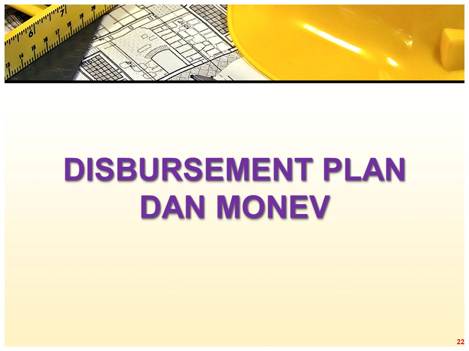 DISBURSEMENT PLAN DAN MONEV 22