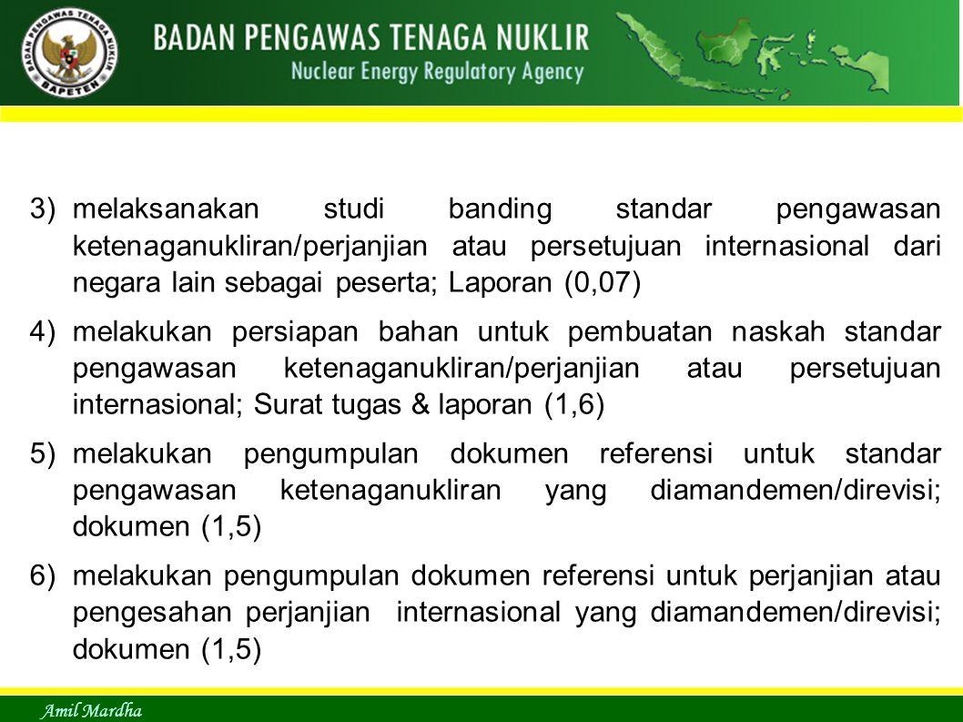 Amil Mardha 3)melaksanakan studi banding standar pengawasan ketenaganukliran/perjanjian atau persetujuan internasional dari negara lain sebagai pesert