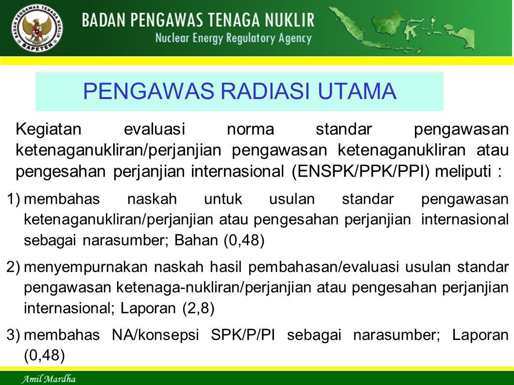 Amil Mardha PENGAWAS RADIASI UTAMA Kegiatan evaluasi norma standar pengawasan ketenaganukliran/perjanjian pengawasan ketenaganukliran atau pengesahan