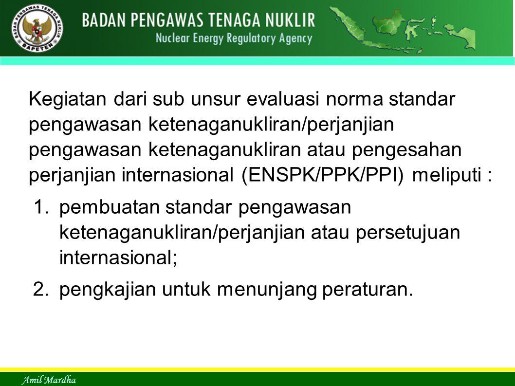 Amil Mardha Kegiatan dari sub unsur evaluasi norma standar pengawasan ketenaganukliran/perjanjian pengawasan ketenaganukliran atau pengesahan perjanji