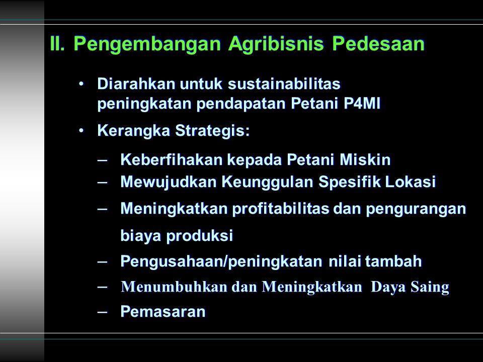 II. Pengembangan Agribisnis Pedesaan Diarahkan untuk sustainabilitas peningkatan pendapatan Petani P4MI Kerangka Strategis: – Keberfihakan kepada Peta