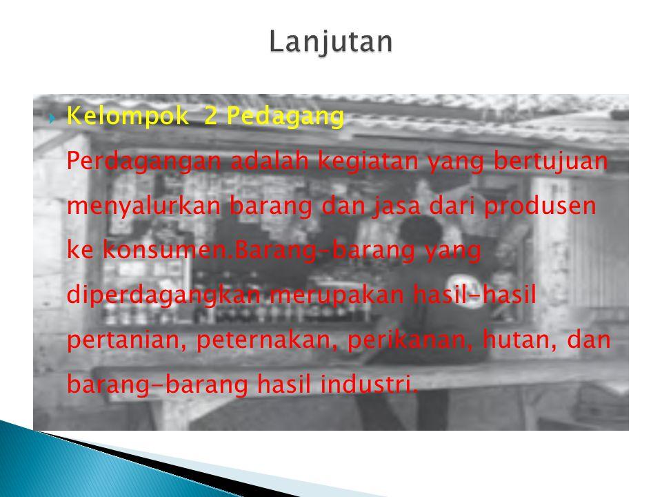  Kelompok 2 Pedagang Perdagangan adalah kegiatan yang bertujuan menyalurkan barang dan jasa dari produsen ke konsumen.Barang-barang yang diperdagangk