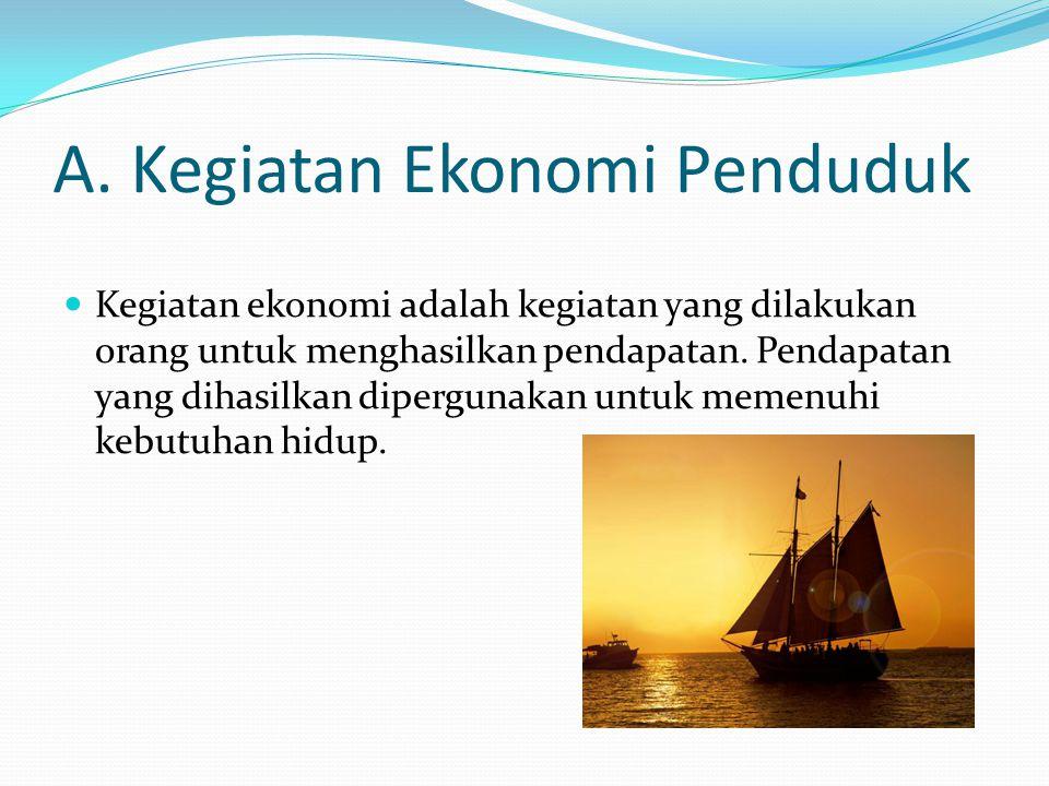 A. Kegiatan Ekonomi Penduduk Kegiatan ekonomi adalah kegiatan yang dilakukan orang untuk menghasilkan pendapatan. Pendapatan yang dihasilkan diperguna