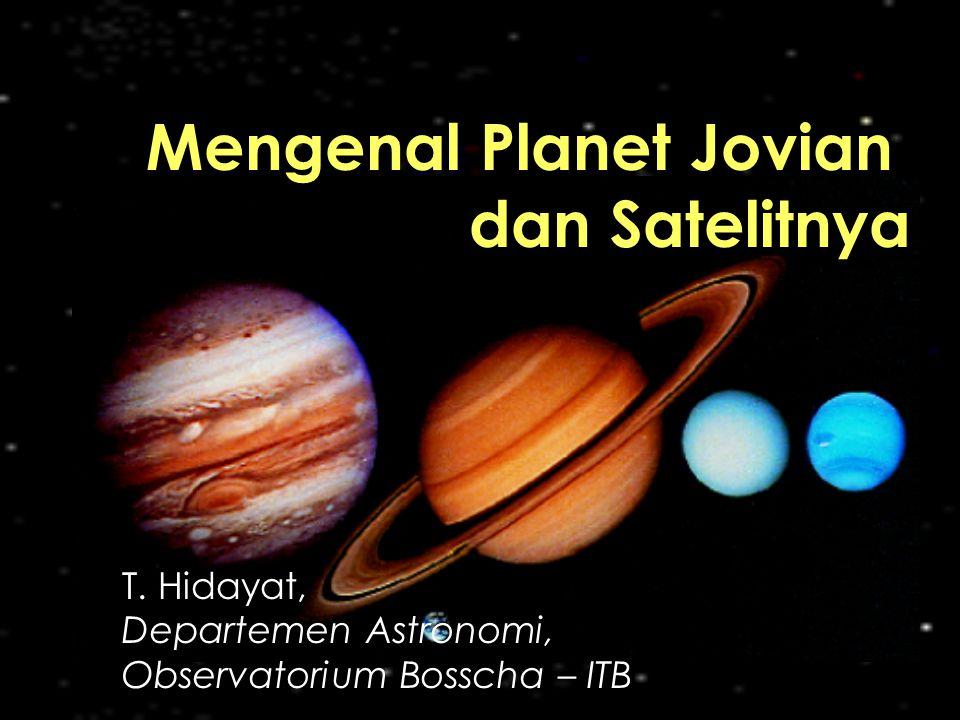 Mengenal Planet Jovian dan Satelitnya T. Hidayat, Departemen Astronomi, Observatorium Bosscha – ITB
